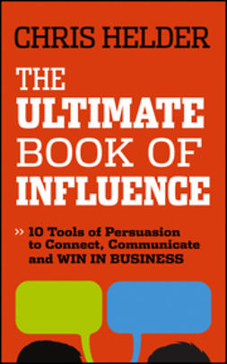 Helder, Chris - The Ultimate Book of Influence: 10 Tools of Persuasion to Connect, Communicate, and Win in Business, ebook