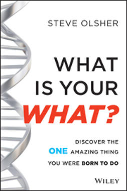 Olsher, Steve - What Is Your WHAT: Discover The One Amazing Thing You Were Born To Do, ebook
