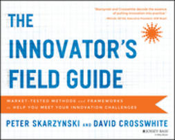 Crosswhite, David - The Innovator's Field Guide: Market Tested Methods and Frameworks to Help You Meet Your Innovation Challenges, ebook