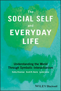 Charmaz, Kathy - The Social Self and Everyday Life: Understanding the World Through Symbolic Interactionism, e-kirja