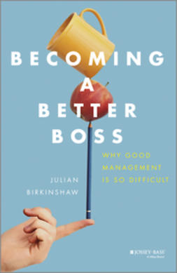 Birkinshaw, Julian - Becoming A Better Boss: Why Good Management is So Difficult, ebook