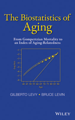 Levin, Bruce - The Biostatistics of Aging: From Gompertzian Mortality to an Index of Aging-Relatedness, ebook