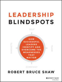 Shaw, Robert B. - Leadership Blindspots: How Successful Leaders Identify and Overcome the Weaknesses That Matter, e-bok