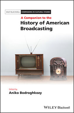 Bodroghkozy, Aniko - A Companion to the History of American Broadcasting, ebook