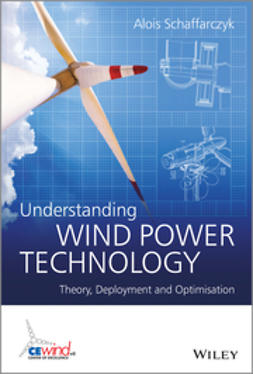 Schaffarczyk, Alois - Understanding Wind Power Technology: Theory, Deployment and Optimisation, ebook