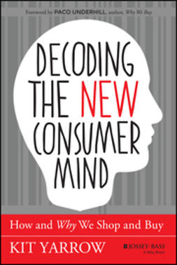 Yarrow, Kit - Decoding the New Consumer Mind: How and Why We Shop and Buy, ebook