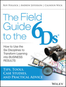 Jefferson, Andy - The Field Guide to the 6Ds: How to Use the Six Disciplines to Transform Learning into Business Results, ebook
