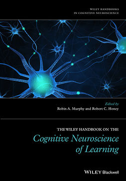 Honey, Robert C. - The Wiley Handbook on the Cognitive Neuroscience of Learning, ebook