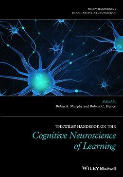 Honey, Robert C. - The Wiley Handbook on the Cognitive Neuroscience of Learning, e-kirja