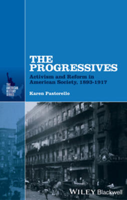 Pastorello, Karen - The Progressives: Activism and Reform in American Society, 1893 - 1917, ebook
