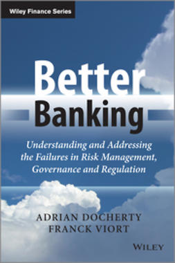 Docherty, Adrian - Better Banking: Understanding and Addressing the Failures in Risk Management, Governance and Regulation, e-bok