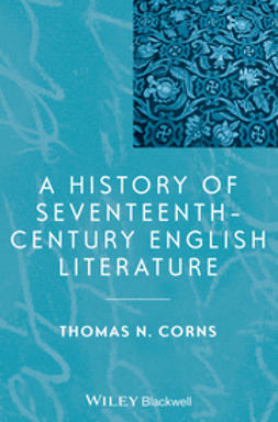 Corns, Thomas N. - A History of Seventeenth-Century English Literature, e-kirja