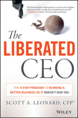 Leonard, Scott - The Liberated CEO: The 9-Step Program to Running a Better Business so it Doesn't Run You, ebook