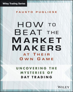Pugliese, Fausto - How to Beat the Market Makers at Their Own Game: Uncovering the Mysteries of Day Trading, e-bok