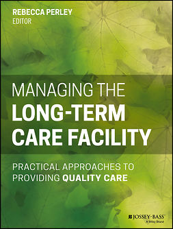 Perley, Rebecca - Managing the Long-Term Care Facility: Practical Approaches to Providing Quality Care, ebook