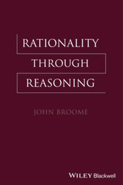 Broome, John - Rationality Through Reasoning, ebook