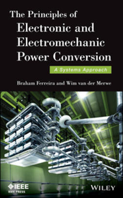 Ferreira, Braham - The Principles of Electronic and Electromechanic Power Conversion: A Systems Approach, ebook