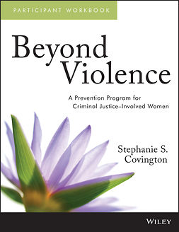 Covington, Stephanie S. - Beyond Violence: A Prevention Program for Criminal Justice-Involved Women Participant Workbook, e-kirja