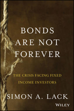 Lack, Simon A. - Bonds Are Not Forever: The Crisis Facing Fixed Income Investors, e-kirja