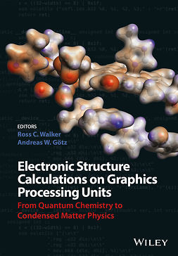 Goetz, Andreas W. - Electronic Structure Calculations on Graphics Processing Units: From Quantum Chemistry to Condensed Matter Physics, ebook