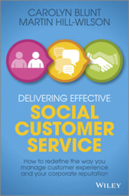 Blunt, Carolyn - Delivering Effective Social Customer Service: How to Redefine the Way You Manage Customer Experience and Your Corporate Reputation, ebook