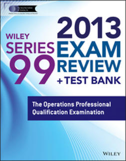 - Wiley Series 99 Exam Review 2013 + Test Bank: The Operations Professional Qualification Examination, ebook