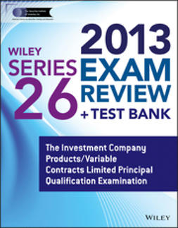 - Wiley Series 26 Exam Review 2013 + Test Bank: The Investment Company Products/Variable Contracts Limited Principal Qualification Examination, e-kirja