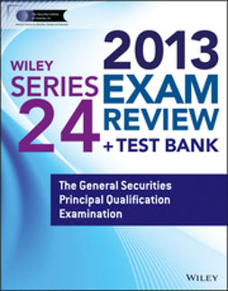 - Wiley Series 24 Exam Review 2013 + Test Bank: The General Securities Principal Qualification Examination, ebook