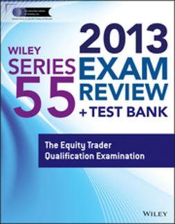 - Wiley Series 55 Exam Review 2013 + Test Bank: The Equity Trader Qualification Examination, e-kirja