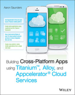 Saunders, Aaron - Building Cross-Platform Apps using Titanium, Alloy, and Appcelerator Cloud Services, ebook