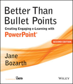 Bozarth, Jane - Better Than Bullet Points: Creating Engaging e-Learning with PowerPoint, ebook