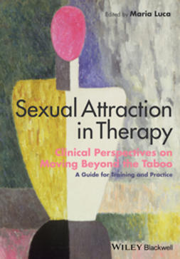 Luca, Maria - Sexual Attraction in Therapy: Clinical Perspectives on Moving Beyond the Taboo - A Guide for Training and Practice, e-bok