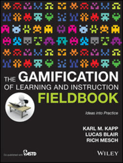 Kapp, Karl M. - The Gamification of Learning and Instruction Fieldbook: Ideas into Practice, ebook
