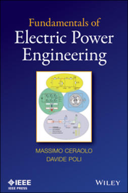 Ceraolo, Massimo - Fundamentals of Electric Power Engineering: From Electromagnetics to Power Systems, ebook