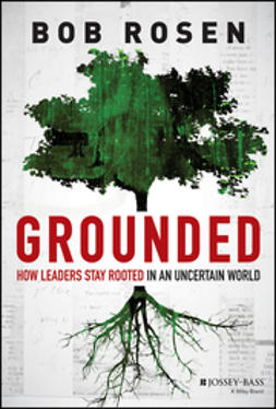 Rosen, Bob - Grounded: How Leaders Stay Rooted in an Uncertain World, ebook