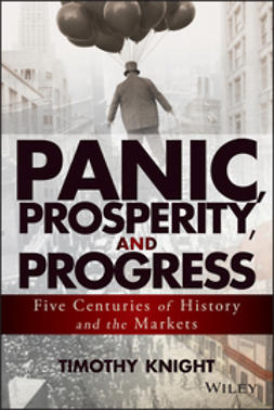 Knight, Timothy - Panic, Prosperity, and Progress: Five Centuries of History and the Markets, e-bok