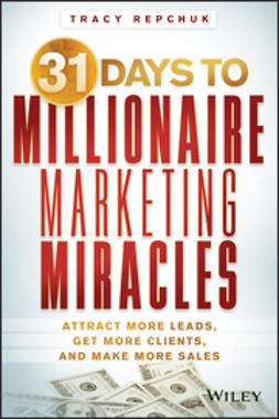 Repchuk, Tracy - 31 Days to Millionaire Marketing Miracles: Attract More Leads, Get More Clients, and Make More Sales, ebook