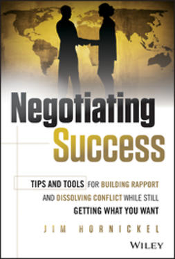 Hornickel, Jim - Negotiating Success: Tips and Tools for Building Rapport and Dissolving Conflict While Still Getting What You Want, e-bok