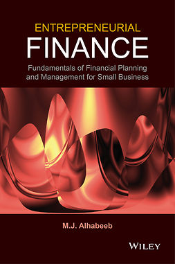 Alhabeeb, M. J. - Entrepreneurial Finance: Fundamentals of Financial Planning and Management for Small Business, ebook