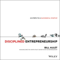 Aulet, Bill - Disciplined Entrepreneurship: 24 Steps to a Successful Startup, ebook