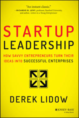Lidow, Derek - Startup Leadership: How Savvy Entrepreneurs Turn Their Ideas Into Successful Enterprises, ebook