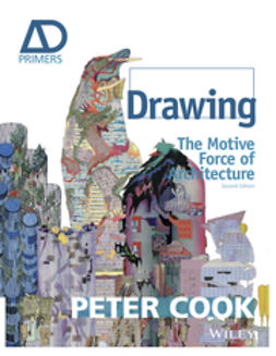 Cook, Peter - Drawing: The Motive Force of Architecture, ebook