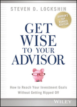 Lockshin, Steven D. - Get Wise to Your Advisor: How to Reach Your Investment Goals Without Getting Ripped Off, e-kirja
