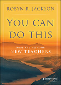 Jackson, Robyn R. - You Can Do This: Hope and Help for New Teachers, ebook