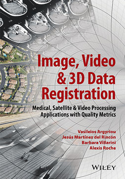 Argyriou, Vasileios - Image, Video and 3D Data Registration: Medical, Satellite and Video Processing Applications with Quality Metrics, ebook