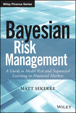 Sekerke, Matt - Bayesian Risk Management: A Guide to Model Risk and Sequential Learning in Financial Markets, e-kirja