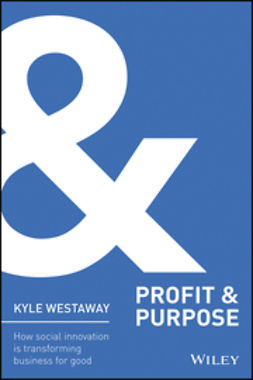 Westaway, Kyle - Profit + Purpose: How Social Innovation Is Transforming Business for Good, e-bok