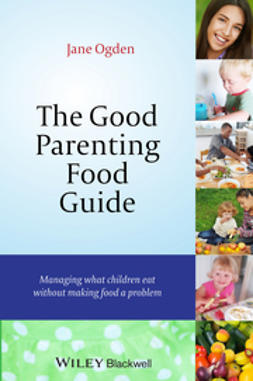 Ogden, Jane - The Good Parenting Food Guide: Managing What Children Eat Without Making Food a Problem, ebook