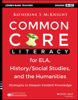 McKnight, Katherine S. - Common Core Literacy for ELA, History/Social Studies, and the Humanities: Strategies to Deepen Content Knowledge (Grades 6-12), ebook
