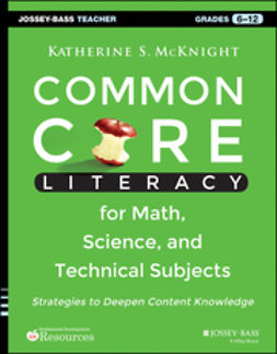 McKnight, Katherine S. - Common Core Literacy for Math, Science, and Technical Subjects: Strategies to Deepen Content Knowledge (Grades 6-12), ebook